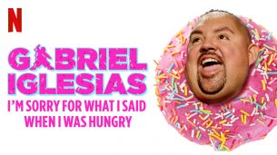Gabriel Iglesias: I'm Sorry for What I Said When I Was Hungry  (2016)