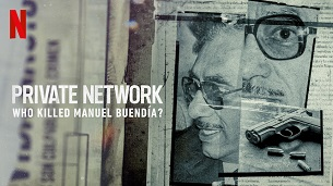 Private Network: Who Killed Manuel Buendia (2021)